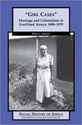 """""""Girl cases"""" : Marriage and colonialism in Gusiiland, Kenya, 1890-1970"""